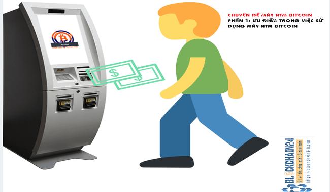 Phần 1: Ưu điểm của việc sử dụng máy ATM Bitcoin